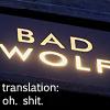 jhumor: (Bad Wolf Translate)