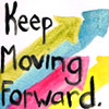 we: The words 'keep moving forward' over a background of watercolour arrows. (Keep moving forward.)