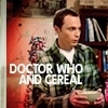 aileth: (Sheldon Doctor Who and Cereal)