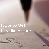 jaydenundverwelkt: (Note to Self: deadlines suck)
