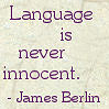 robin_arede: text: language is never innocent (James Berlin) (Language)
