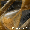 15_minute_fic: (15_minute_fic  - creativity in a hurry, Default icon)