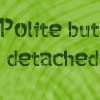 shuchubi: Polite but detached (detached)