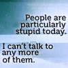 nanceoir: No, I really can't talk to them. (Stupid People)