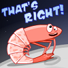 "rob_t_firefly: Insanity Prawn Boy says ""That's RIGHT!"" (weebls-stuff - thatsright)"
