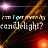 "gwaihiril: ""can I get there by candlelight?"" (candlelight travel)"