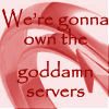 "samvara: OTW logo and text ""We're gonna own the goddamn servers"" (OTW - Servers)"