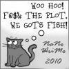 "ysobel: ""Woo hoo!  F&$@ the plot, we gots fish!"" (nanowrimo, nano 10)"