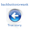 "jesse_the_k: Text: ""backbutton > wank""  over left arrow icon with label ""true story."" (Back better than wank)"