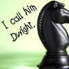 sloth: Knight chess piece with the text 'I call him Dwight.' (I call him Dwight)