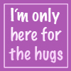 "ginny_t: ""I'm only here for the hugs!"" in light text on a purple background. (Halifax)"