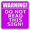 "acelightning: ""Warning! Do Not Read This Sign!"" (purple warning sign)"