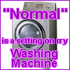 "acelightning: ""Normal"" is a setting on my washing machine! (washing machine)"