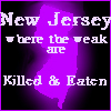 "acelightning: outline of state of NJ, ""where the weak are killed and eaten"" (New Jersey)"