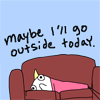 calvinahobbes: comic drawing of woman on couch. text: maybe i'll go outside today (hyperbole outside)
