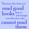 stapsreads: 'The man who does not read good books has no advantage over the man who cannot read them' (Default)