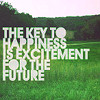 redsnake05: The key to happiness is excitement for the future (Happy: key to happiness)