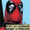 "alee_grrl: Image of Marvel character Deadpool with text, ""Shh, my common sense is tingling."" (common sense)"
