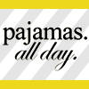 ninetydegrees: Text: pajamas. all day. (pajamas)
