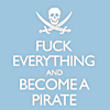 snarky: (fuck everything and become a pirate)