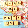 meloukhia: A map, centered on Los Angeles. 'Take me with you' is spelled out in Scrabble tiles.  (Take me with you)