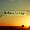 meloukhia: A banner reading 'nothing to lose' across an image of a sunset (Nothing to lose)