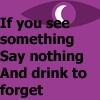 phosfate: The Welcome to Night Vale logo. text: IF YOU SEE SOMETHING, SAY NOTHING, AND DRINK TO FORGET. (Night Vale by rosencrantz)