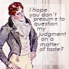 quillori: text: I hope you don't presume to question my judgement on a matter of taste (comment: matter of taste)