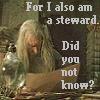 wendylove: Gandalf:  for I also am a steward (steward)