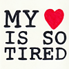 ninetydegrees: Text: My heart is so tired (tired heart)