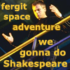 "justice_turtle: Robot Jack from Stargate SG-1, captioned ""fergit space adventure, we gonna do Shakespeare"" (fergit space adventure)"