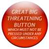 "kerravonsen: ""Great big threatening button which must not be pressed under any circumstances"" (threatening-button)"