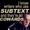 "wealhtheow: Garth Meninge under text ""I know writers who use subtext, and they're all cowards"" (subtext is for cowards)"