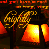 "rubyprism: Lamp with the text ""and you have burned so very, very brightly"" (you have burned so brightly)"