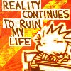 plum177: Calvin of Calvin and Hobbes comics, sulks at a school desk. Text reads: 'Reality continues to ruin my life'. (C&H - reality ruins my life)