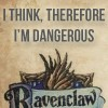 zellieh: Harry Potter Ravenclaw shield. Text: I think therefore I'm dangerous (HP Ravenclaw I think=I'm dangerous)