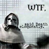 calime: black and white Methos-as-Death with text WTF said Death eloquently (WTF? Death)