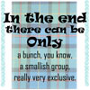 calime: tartan background, text in the end there can be only a bunch, you know, a smallish group, really very exclusive... (In the end there can be only...)