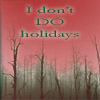 calime: red sky, leafless trees, text: I don't DO holidays (don't do holidays)