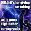 calime: shadowy 2 figuers in profile one giving the other a blowjob on the background of lightning bolts, text: Head: it's for giving, not taking. Write more Highlander pornography (more HL pr0n2)