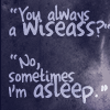 "arethinn: text ""You always a wiseass? No, sometimes I'm asleep."" on blue-grey background (humor sarcasm (wiseass))"