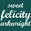 "healingmirth: text: ""sweet felicity arkwright"" (sfa)"