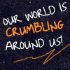 """ourworldiscrumbling: (""""Our world is crumbling around us!"""")"""
