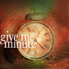 """honeyelle: clock with """"give me a minute"""" text. (time)"""