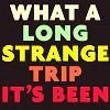 h2: 'What a long strange trip it's been.' (Long strange trip.)