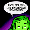 "joaniecaucus: She-Hulk: ""And I do feel like smashing something."" (feel like smashing)"