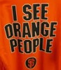 "firecat: tee-shirt with slogan ""I see orange people"" and SF Giants logo (go giants)"