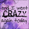 erika: Text: And I went crazy again today. (words: crazy again today)