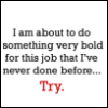 """healingmirth: The Office (Us) Quote: I am about to do something very bold for this job that I've never done before:   Try."""" (try)"""