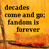 bethbethbeth: Text icon: decades come and go; fandom is forever (Text Decades (china_shop))